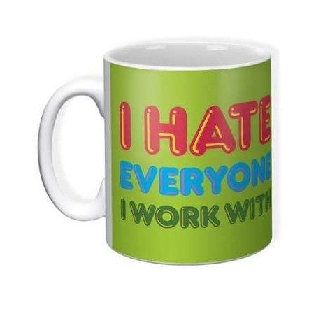 I Hate Everyone I Work With - Mug