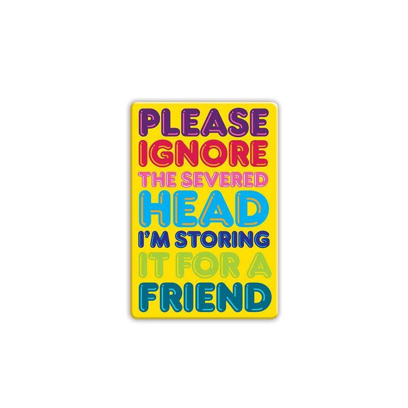 Fridge Magnet - Please Ignore The Severed Head