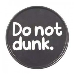 Coaster - Do Not Dunk!