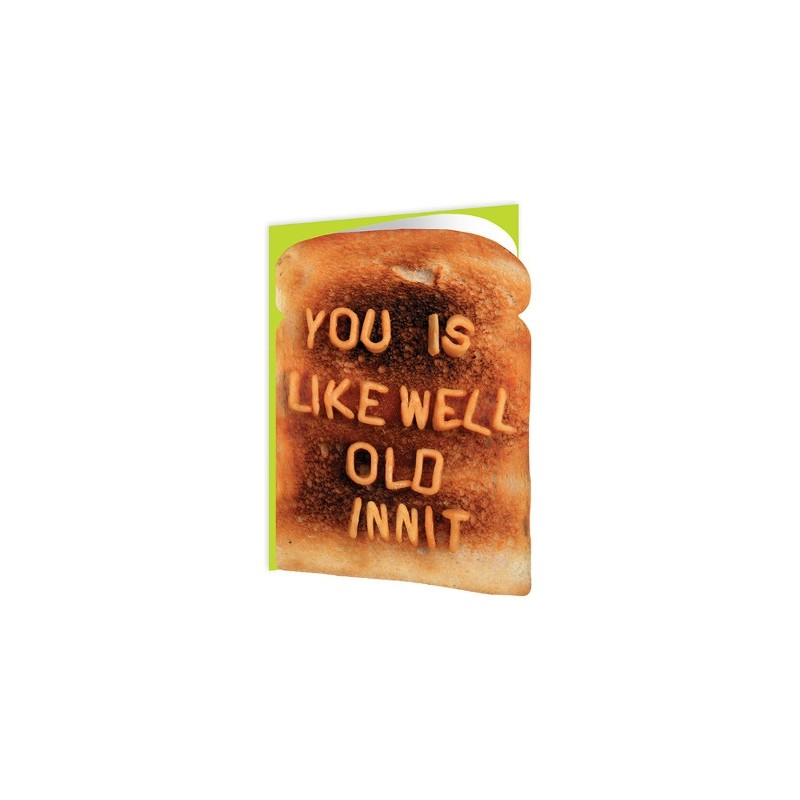 Toasted - You Is Like Well Old Innit